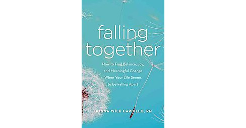 Falling Together : How to Find Balance, Joy, and Meaningful Change When Your Life Seems to Be Falling - image 1 of 1