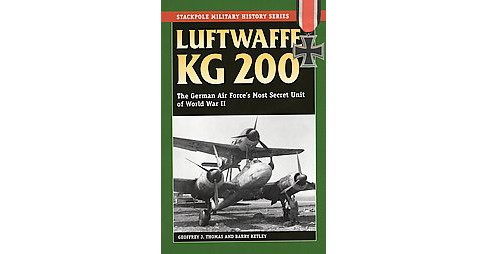 Luftwaffe KG 200 : The German Air Force's Most Secret Unit of World War II (Reprint) (Paperback) - image 1 of 1