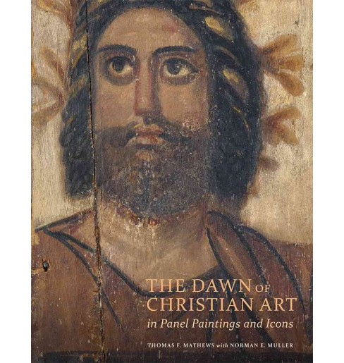 Dawn of Christian Art in Panel Paintings and Icons (Hardcover) (Thomas F. Mathews) - image 1 of 1
