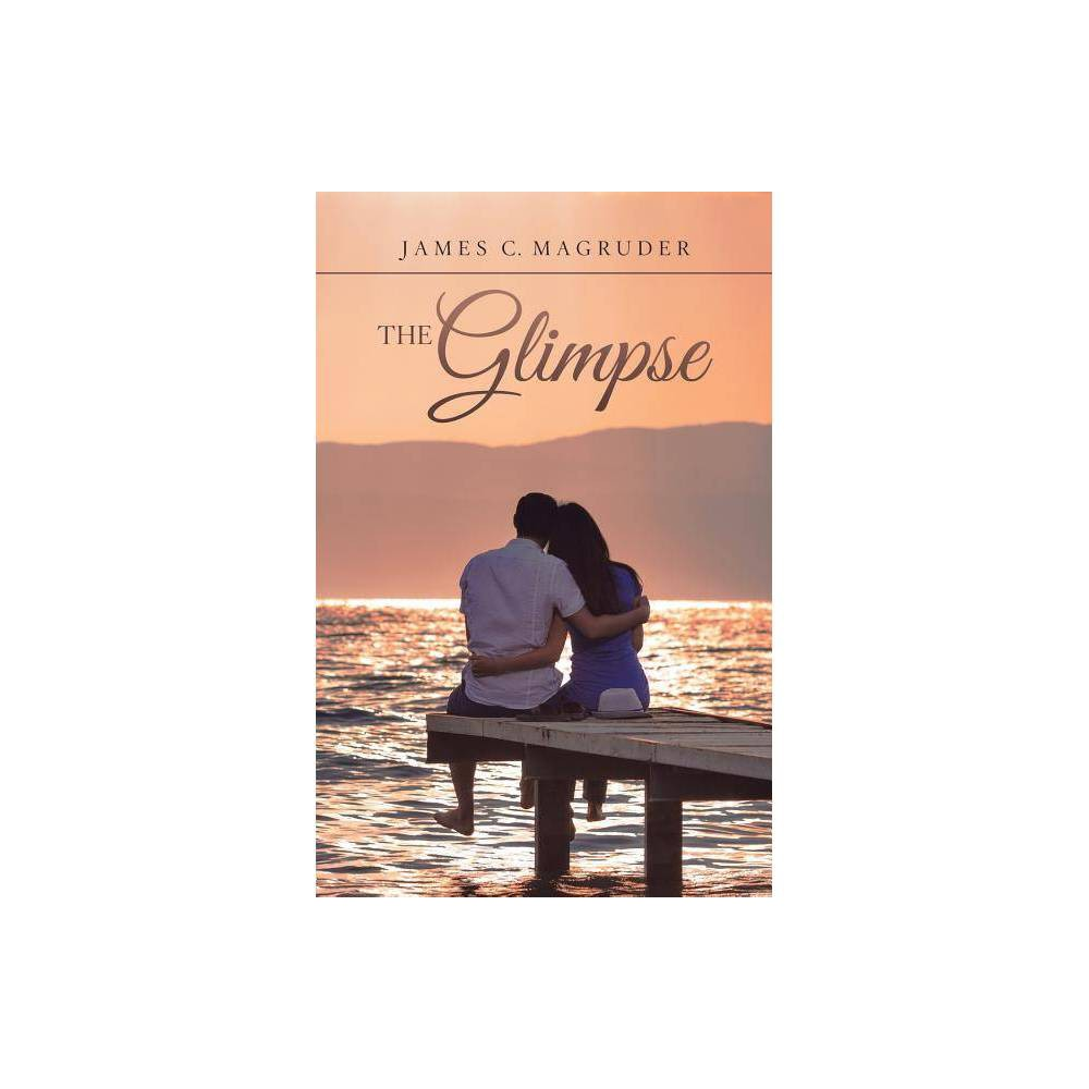 The Glimpse By James C Magruder Paperback