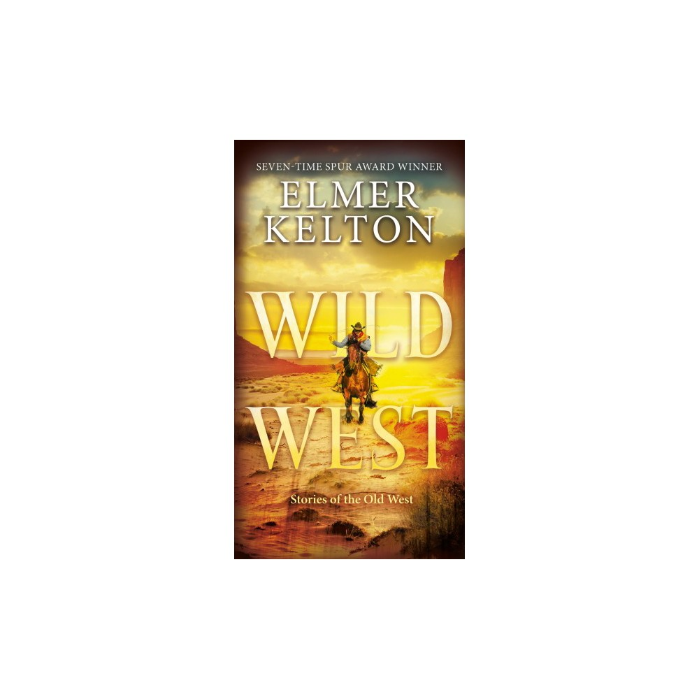 Wild West : Stories of the Old West - by Elmer Kelton (Paperback)