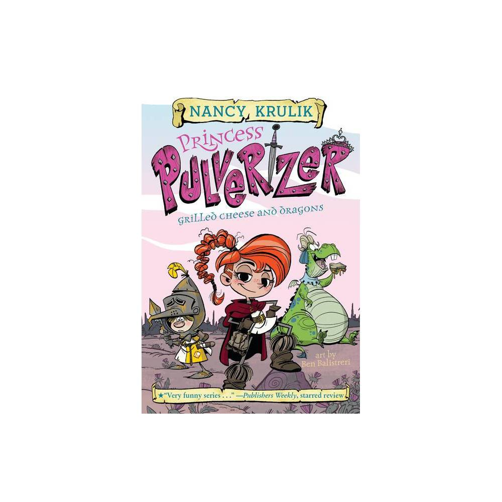 Grilled Cheese And Dragons Princess Pulverizer By Nancy E Krulik Paperback