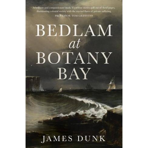 Bedlam at Botany Bay - by  James Dunk (Paperback) - image 1 of 1