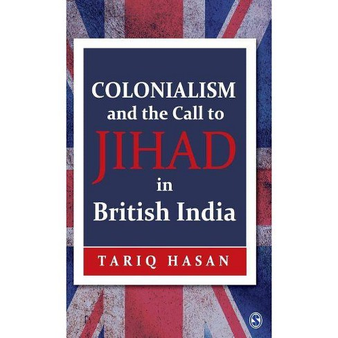 Colonialism and the Call to Jihad in British India - by  Tariq Hasan (Hardcover) - image 1 of 1