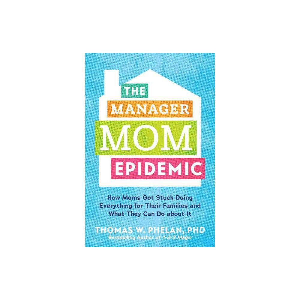 The Manager Mom Epidemic By Thomas Phelan Paperback