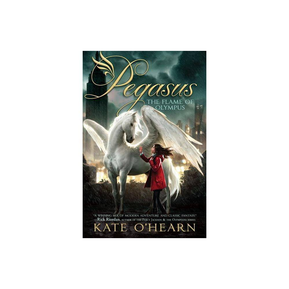 The Flame Of Olympus Pegasus Trilogy By Kate O Hearn Hardcover