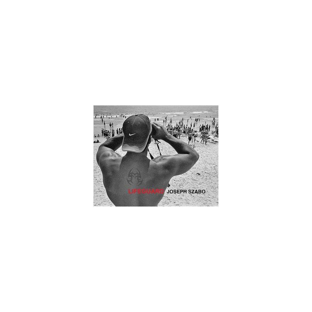 Joseph Szabo : Lifeguard - by Greg Donaldson (Hardcover)