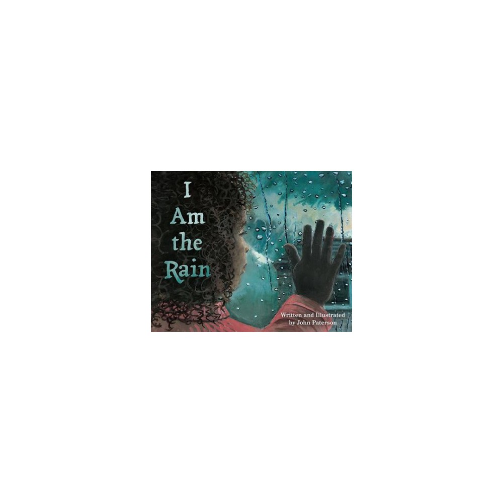 I Am the Rain - by John Paterson (School And Library)