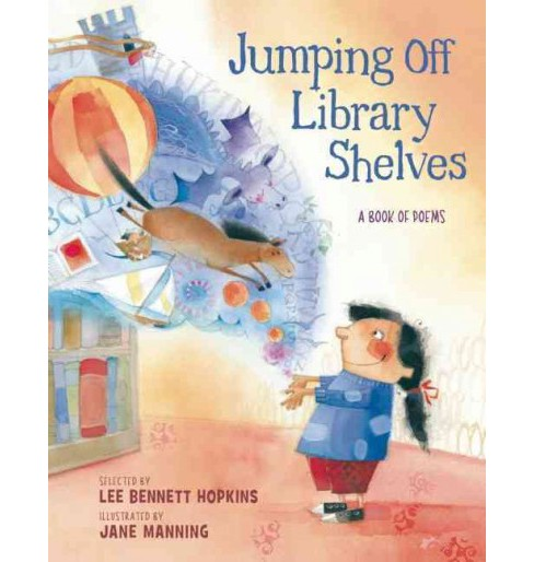 Jumping Off Library Shelves : A Book of Poems (Hardcover) (Lee Bennett Hopkins) - image 1 of 1