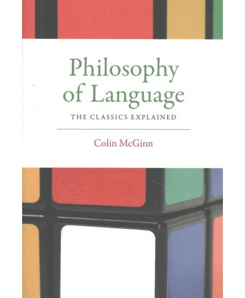Philosophy of Language : The Classics Explained (Reprint) (Paperback) (Colin McGinn) - image 1 of 1