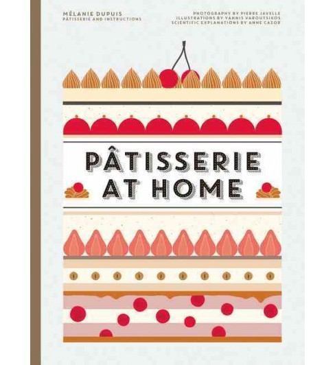 Patisserie at Home (Hardcover) (Melanie Dupuis & Anne Cazor) - image 1 of 1