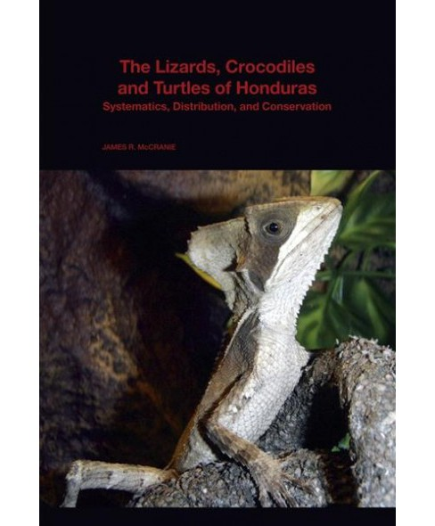 Lizards, Crocodiles, and Turtles of Honduras : Systematics, Distribution, and Conservation - (Paperback) - image 1 of 1