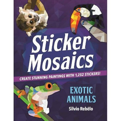 Sticker Mosaics Exotic Animals: Create Stunning Paintings With 1,252 Stickers! -  by Silvio Rebelo (Paperback)