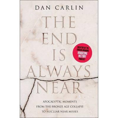 The End Is Always Near - by  Dan Carlin (Paperback)