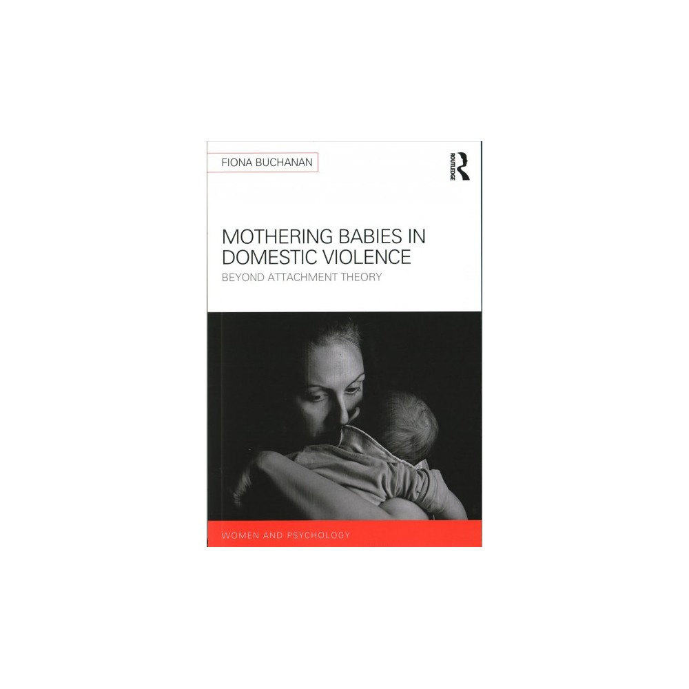 Mothering Babies in Domestic Violence : Beyond Attachment Theory - by Fiona Buchanan (Paperback)