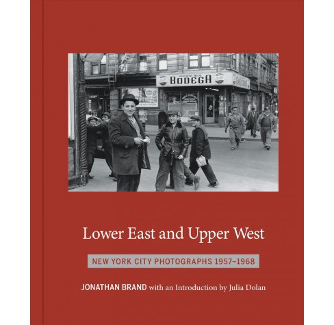 Lower East and Upper West : New York City Photographs 1957-1968 (Hardcover) - image 1 of 1
