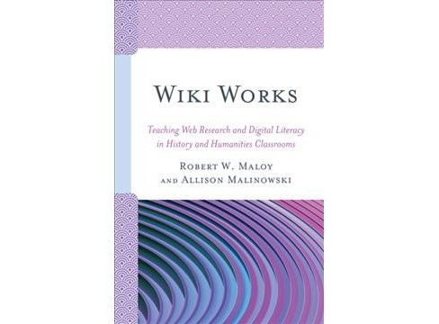 Wiki Works : Teaching Web Research and Digital Literacy in History and Humanities Classrooms - image 1 of 1