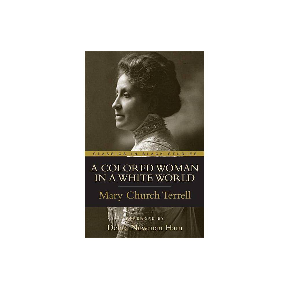 A Colored Woman in a White World - (Classics in Black Studies) (Paperback)
