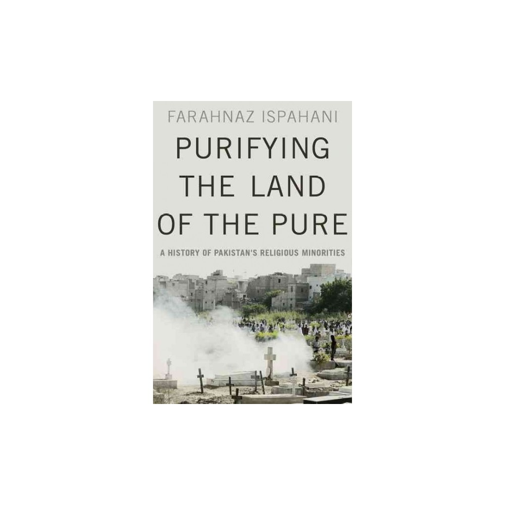 Purifying the Land of the Pure : A History of Pakistan's Religious Minorities (Hardcover) (Farahnaz