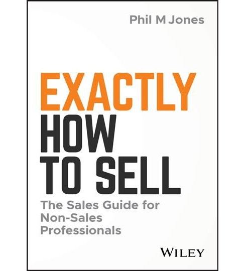 Exactly How to Sell : The Sales Guide for Non-Sales Professionals -  by Phil M. Jones (Hardcover) - image 1 of 1