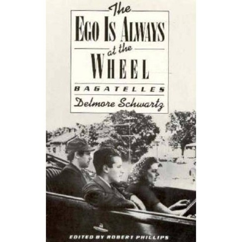 The Ego Is Always at the Wheel: Bagatelles - by  Delmore Schwartz (Paperback) - image 1 of 1