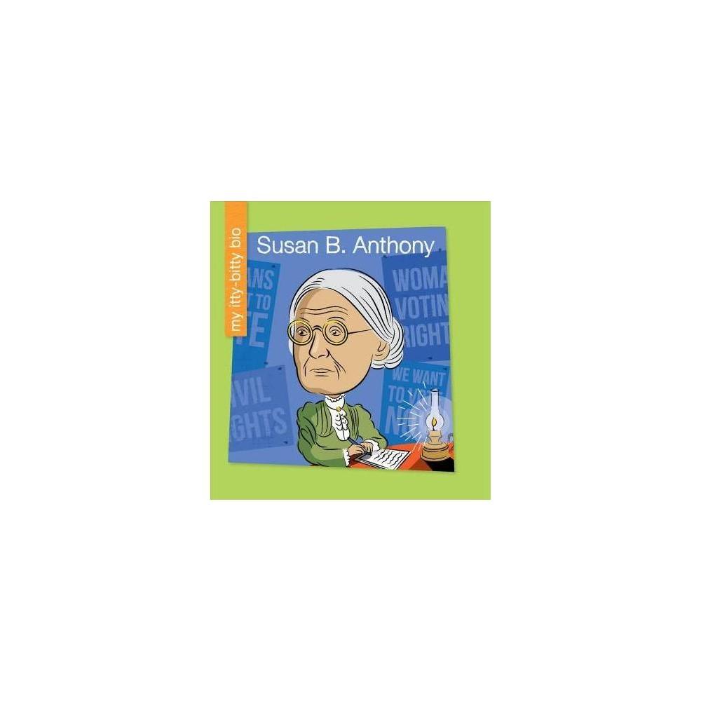 Susan B. Anthony - (My Itty-Bitty Bio) by Sara Spiller (Paperback)