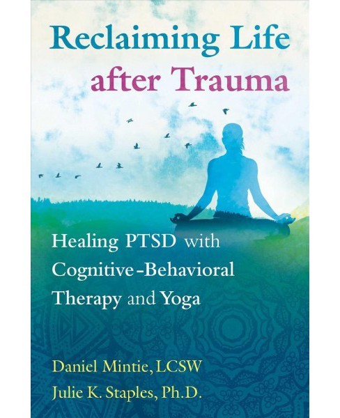 Reclaiming Life After Trauma : Healing PTSD With Cognitive-Behavioral Therapy and Yoga (Paperback) - image 1 of 1