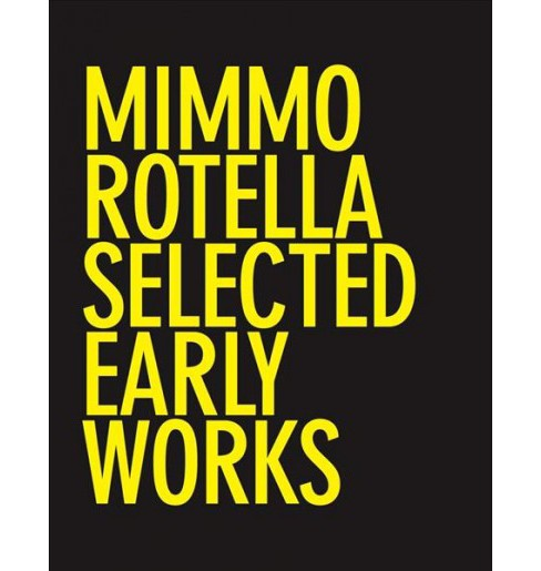 Mimmo Rotella : Selected Early Works (Hardcover) - image 1 of 1