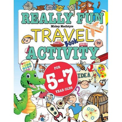 Really Fun Travel Activity Book For 5-7 Year Olds - by  Mickey Macintrye (Paperback)