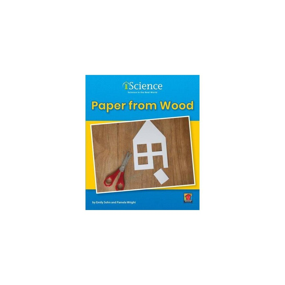 Paper from Wood - (Iscience: Level A) by Emily Sohn (Paperback)