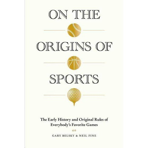 On the Origins of Sports : The Early History and Original Rules of Everybody's Favorite Games - image 1 of 1