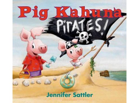 Pig Kahuna Pirates! (Hardcover) (Jennifer Sattler) - image 1 of 1