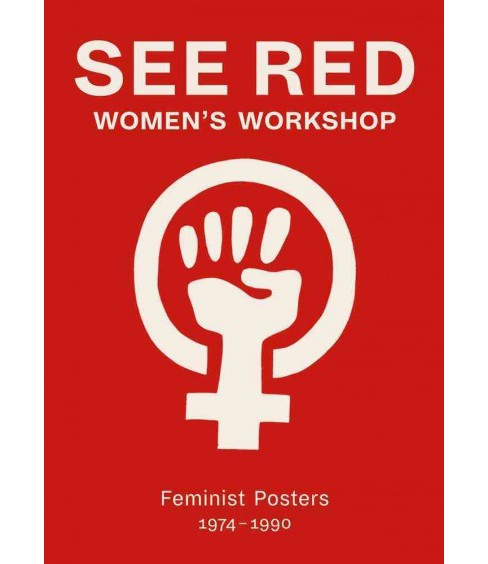 See Red Women's Workshop : Feminist Posters 1974-1990 (Paperback) (Prudence Stevenson & Susan Mackie & - image 1 of 1