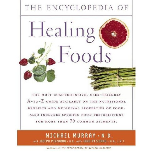Encyclopedia Of Healing Foods - By Michael T Murray & Joseph Pizzorno  (Paperback) : Target