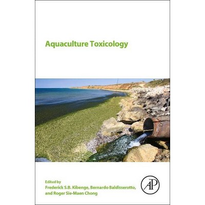 Aquaculture Toxicology - by  Frederick S B Kibenge & Bernardo Baldisserotto & Roger Sie-Maen Chong (Paperback)