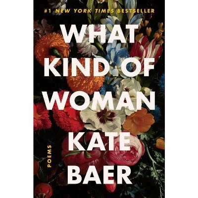 What Kind of Woman: Poems - by Kate Baer (Paperback)