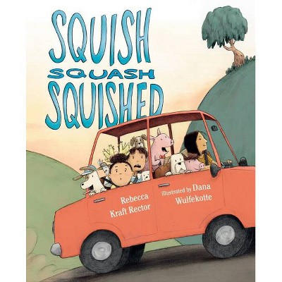 Squish Squash Squished - by  Rebecca Kraft Rector (Hardcover)