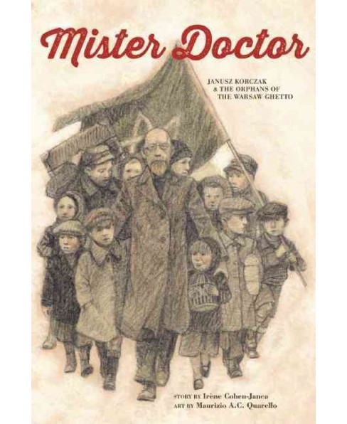 Mister Doctor : Janusz Korczak & the Orphans of the Warsaw Ghetto (Reprint) (Paperback) (Irene - image 1 of 1