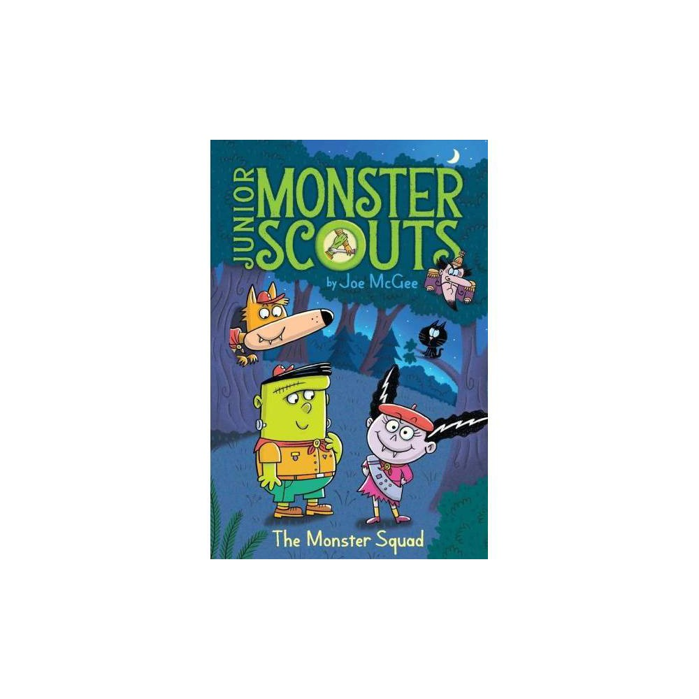 The Monster Squad - (Junior Monster Scouts) by Joe McGee (Hardcover)