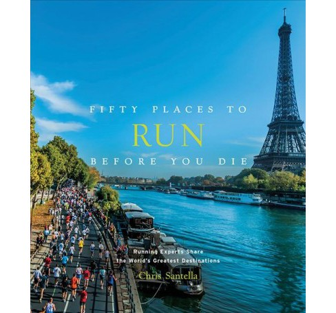 Fifty Places to Run Before You Die : Running Experts Share the World's Greatest Destinations - image 1 of 1