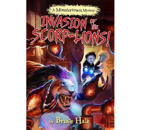 Invasion of the Scorp-Lions -  (Monstertown Mystery) by Bruce Hale (Hardcover) - image 1 of 1