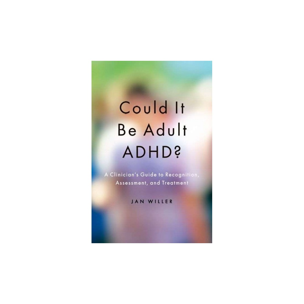 Could It Be Adult Adhd? : A Clinician's Guide to Recognition, Assessment, and Treatment (Paperback) (Jan