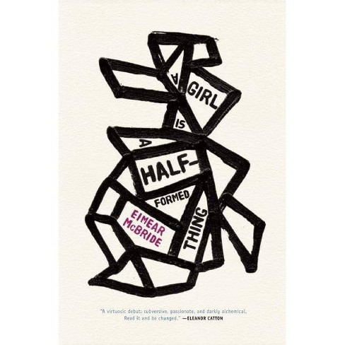 A Girl Is a Half-Formed Thing - by  Eimear McBride (Hardcover) - image 1 of 1