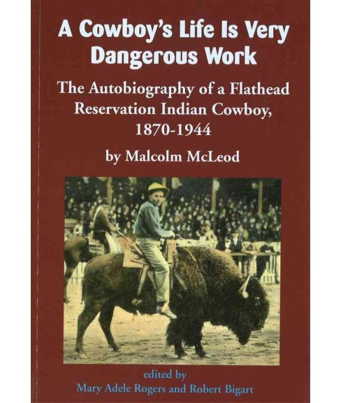 Cowboy's Life Is Very Dangerous Work : The Autobiography of a Flathead Reservation Indian Cowboy, - image 1 of 1