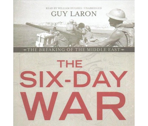 Six Day War : The Breaking of the Middle East (Unabridged) (CD/Spoken Word) (Guy Laron) - image 1 of 1