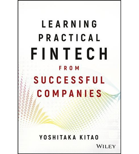 Learning Practical FinTech from Successful Companies -  by Yoshitaka Kitao (Hardcover) - image 1 of 1