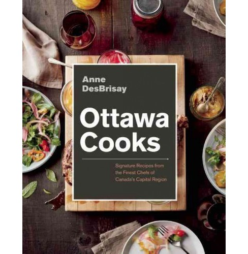 Ottawa Cooks : Signature Recipes from the Finest Chefs of Canada's Capital Region (Hardcover) (Anne - image 1 of 1