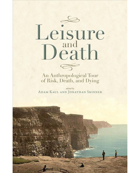Leisure and Death : An Anthropological Tour of Risk, Death, and Dying -  (Paperback) - image 1 of 1