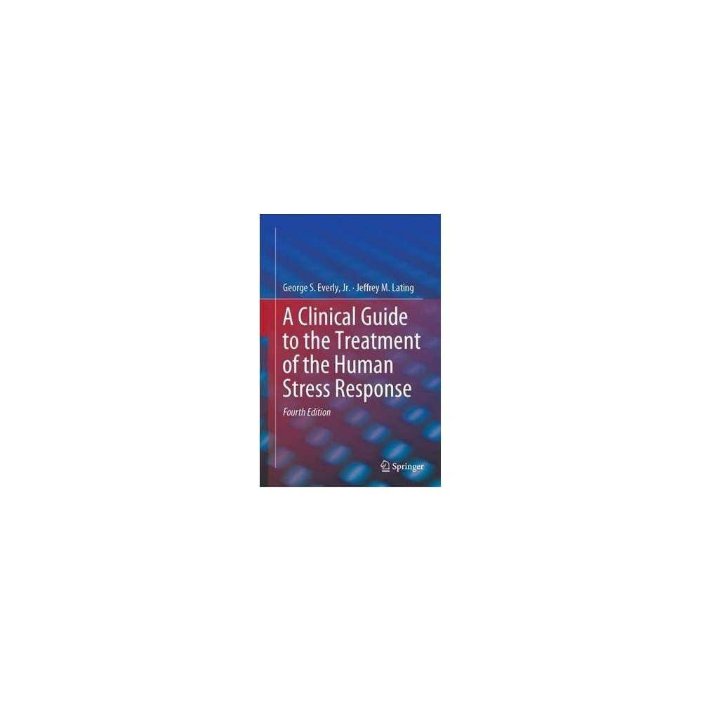 Clinical Guide to the Treatment of the Human Stress Response - 4 (Hardcover)
