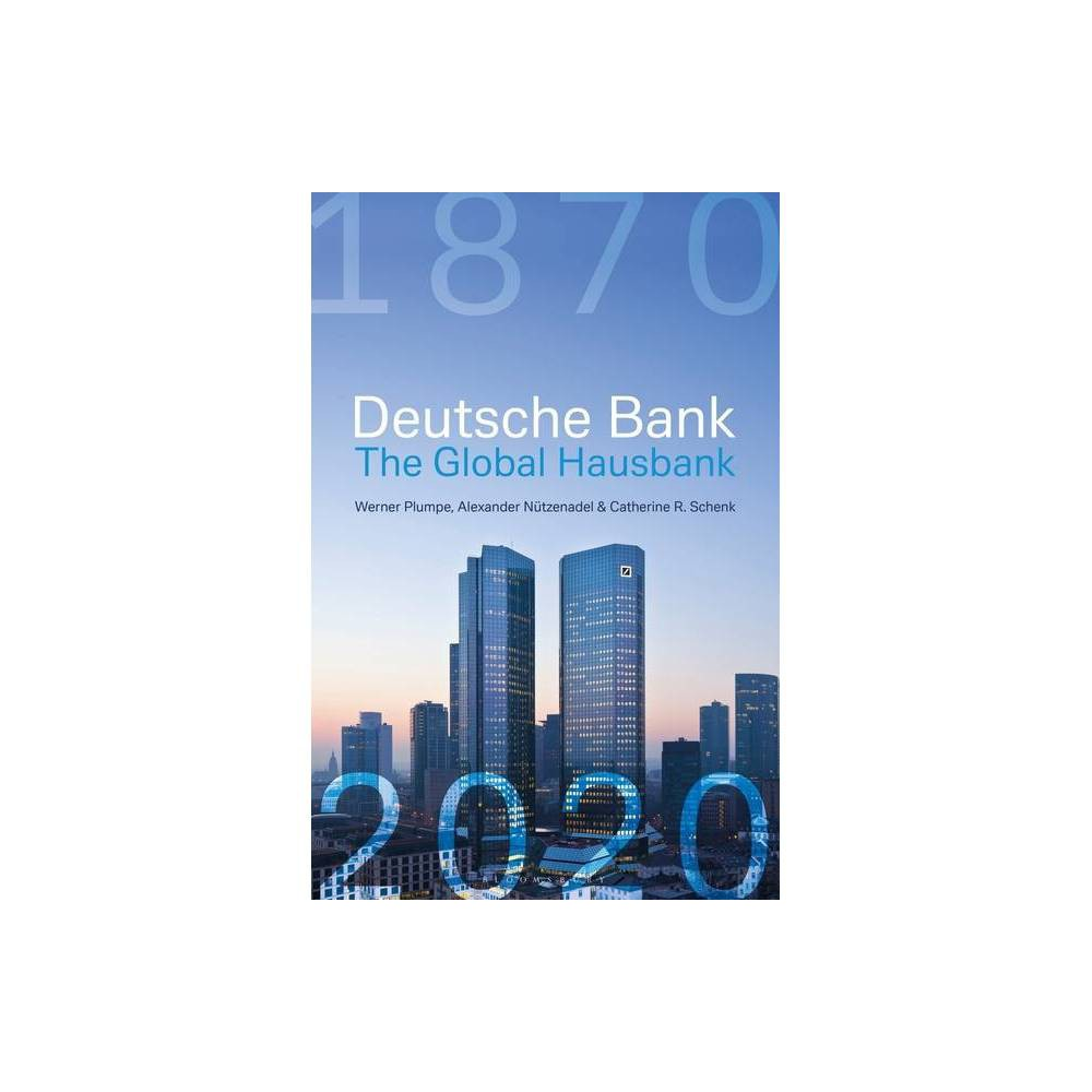 Deutsche Bank The Global Hausbank 1870 2020 By Werner Plumpe Schenk Hardcover